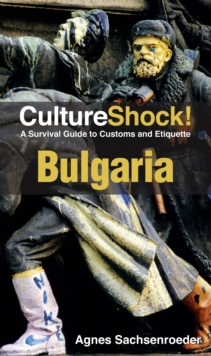 Bulgaria : A Survival Guide to Customs and Etiquette, Paperback / softback Book