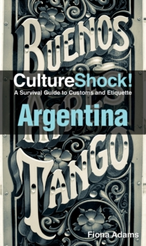 Argentina : A Survival Guide to Customs and Etiquette, Paperback Book