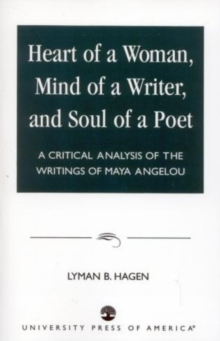 Heart of a Woman, Mind of a Writer, and Soul of a Poet : A Critical Analysis of the Writings of Maya Angelou, Paperback Book