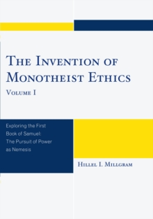 The Invention of Monotheist Ethics : Exploring the First Book of Samuel, EPUB eBook