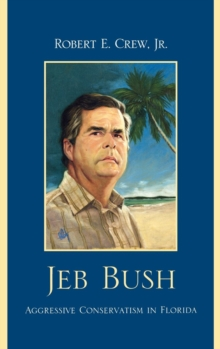 Jeb Bush : Aggressive Conservatism in Florida, Hardback Book