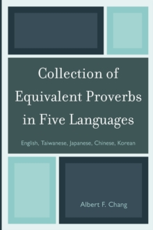 Collection of Equivalent Proverbs in Five Languages : English, Taiwanese, Japanese, Chinese, Korean, Paperback Book