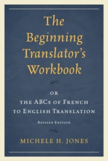 The Beginning Translator's Workbook : or the ABCs of French to English Translation, Paperback / softback Book