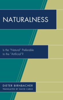 "Naturalness : Is the ""Natural"" Preferable to the ""Artificial""?, Hardback Book"