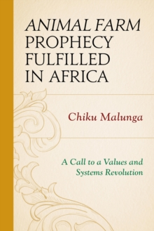 Animal Farm Prophecy Fulfilled in Africa : A Call to a Values and Systems Revolution, Paperback Book