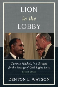Lion in the Lobby : Clarence Mitchell, Jr.'s Struggle for the Passage of Civil Rights Laws, Paperback Book