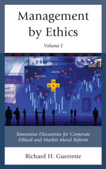 Management by Ethics : Innovative Discoveries for Corporate Ethical and Market Moral Reform, Hardback Book