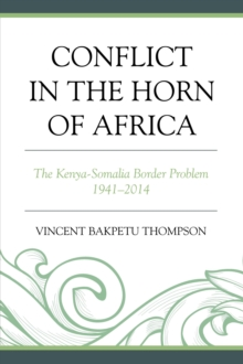 Conflict in the Horn of Africa : The Kenya-Somalia Border Problem 1941-2014, Paperback Book
