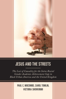Jesus and the Streets : The Loci of Causality for the Intra-Racial Gender Academic Achievement Gap in Black Urban America and the United Kingdom, Paperback Book