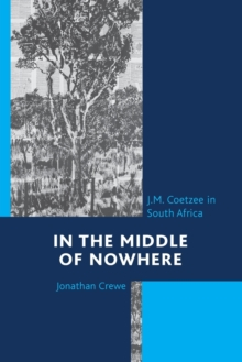 In the Middle of Nowhere : J.M. Coetzee in South Africa, Paperback Book