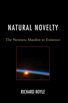 Natural Novelty : The Newness Manifest in Existence, Hardback Book