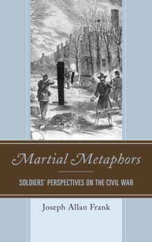 Martial Metaphors : Soldiers' Perspectives on the Civil War, Hardback Book