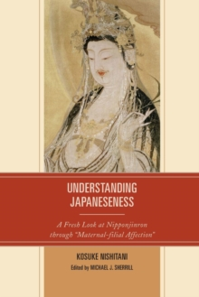 "Understanding Japaneseness : A Fresh Look at Nipponjinron through ""Maternal-filial Affection"", Paperback Book"