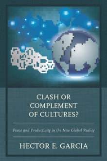 Clash or Complement of Cultures? : Peace and Productivity in the New Global Reality, Paperback Book
