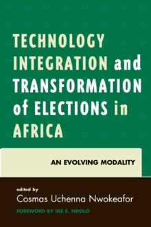 Technology Integration and Transformation of Elections in Africa : An Evolving Modality, Paperback Book