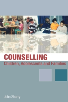 Counselling Children, Adolescents and Families : A Strengths-Based Approach, Paperback / softback Book