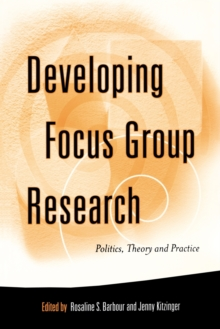 Developing Focus Group Research : Politics, Theory and Practice, Paperback / softback Book