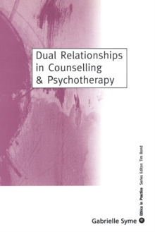 Dual Relationships in Counselling & Psychotherapy : Exploring the Limits, Paperback / softback Book