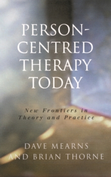 Person-Centred Therapy Today : New Frontiers in Theory and Practice, Paperback / softback Book