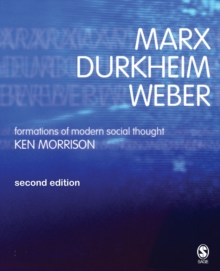 Marx, Durkheim, Weber : Formations of Modern Social Thought, Paperback Book