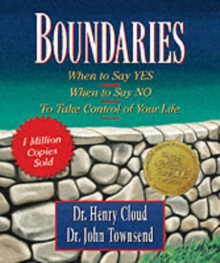Boundaries : When to Say Yes, When to Say No-to Take Control of Your Life, Hardback Book