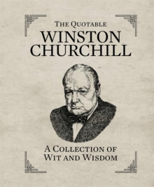 The Quotable Winston Churchill : A Collection of Wit and Wisdom, Hardback Book