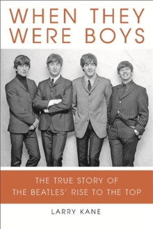 When They Were Boys : The True Story of the Beatles' Rise to the Top, Paperback Book