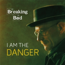 Breaking Bad : I Am the Danger, Hardback Book