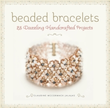 Beaded Bracelets : 25 Dazzling Handcrafted Projects, Paperback / softback Book