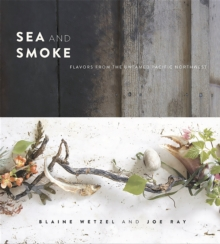 Sea and Smoke : Flavors from the Untamed Pacific Northwest, Hardback Book