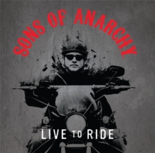 Sons of Anarchy: Live to Ride, Hardback Book