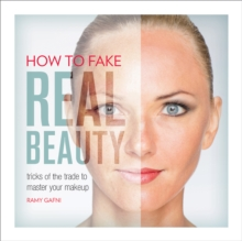 How to Fake Real Beauty : Tricks of the Trade to Master Your Makeup, Paperback / softback Book