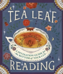 Tea Leaf Reading : A Divination Guide for the Bottom of Your Cup, Hardback Book