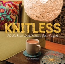 Knitless : 50 No-Knit, Stash-Busting Yarn Projects, EPUB eBook