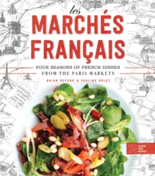 Les Marches Francais : Four Seasons of French Dishes from the Paris Markets, Hardback Book