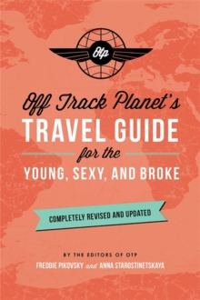 Off Track Planet's Travel Guide for the Young, Sexy, and Broke: Completely Revised and Updated, Paperback / softback Book