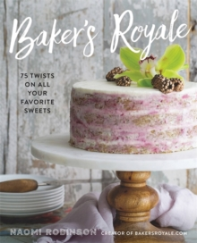 Baker's Royale : 75 Twists on All Your Favorite Sweets, Hardback Book