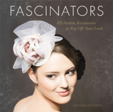 Fascinators : 25 Stylish Accessories to Top Off Your Look, Paperback Book