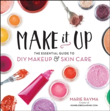 Make It Up : The Essential Guide to DIY Makeup and Skin Care, EPUB eBook