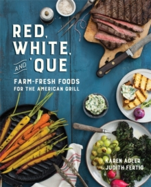 Red, White, and 'Que : Farm-Fresh Foods for the American Grill, Hardback Book