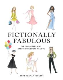 Fictionally Fabulous : The Characters Who Created the Looks We Love, Hardback Book