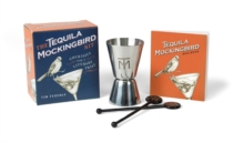 The Tequila Mockingbird Kit : Cocktails with a Literary Twist, Mixed media product Book