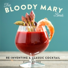 The Bloody Mary Book : Re-Inventing a Classic Cocktail, Hardback Book