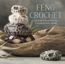 Feng Crochet : Calming Projects for a Harmonious Home, Paperback Book