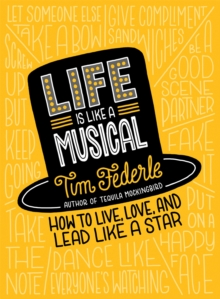 Life Is Like a Musical : How to Live, Love, and Lead Like a Star, Hardback Book