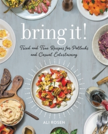 Bring It! : Tried and True Recipes for Potlucks and Casual Entertaining, Hardback Book