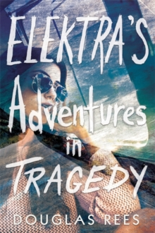 Elektra's Adventures in Tragedy, Hardback Book