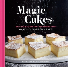 Magic Cakes : Easy-Mix Batters That Transform into Amazing Layered Cakes!, Hardback Book