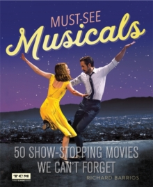 Turner Classic Movies Must-See Musicals : 50 Show-Stopping Movies We Can't Forget, Paperback Book