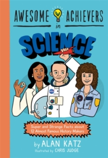 Awesome Achievers in Science : Super and Strange Facts about 12 Almost Famous History Makers, Paperback / softback Book